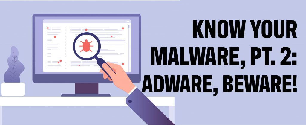 Know Your Malware: Adware, Beware!